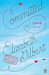 Gilbert_Abbott_Double Review2 (COMMITTED: A Skeptic Makes Peace with Marriage by Elizabeth Gilbert A HISTORY OF MARRIAGE by Elizabeth Abbott)