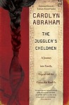 Abraham Juggler's Children (THE JUGGLER'S CHILDREN: A Journey into Family, Legend and the Genes That Bind Us by Carolyn Abraham)