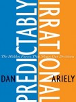 Ariely_Predictably irrational_EDRev (PREDICTABLY IRRATIONAL: The Hidden Forces That Shape Our Decisions by Dan Ariely)