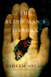 Aslam Blind Man's Garden (THE BLIND MAN'S GARDEN by Nadeem Aslam)
