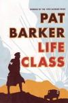 Barker_Life Class_EDRev (LIFE CLASS by Pat Barker)