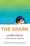 Barnett The Spark (THE SPARK: A Mother's Story of Nurturing Genius by Kristine Barnett)