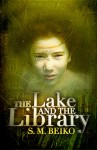 Beiko The Lake and the Library (THE LAKE AND THE LIBRARY by S.M. Beiko)