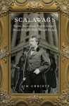 Scalawags (SCALAWAGS: Rogues, Roustabouts, Wags & Scamps—Brazen Ne'er Do Wells Through the Ages by Jim Christy)