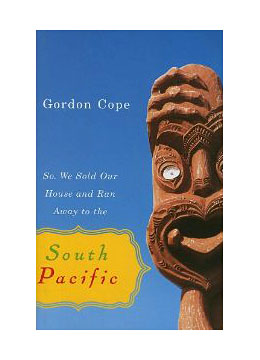 Cope_So We Sold Our House and Ran Away to the South Pacific