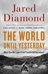 The World Until Yesterday (THE WORLD UNTIL YESTERDAY: What Can We Learn from Traditional Societies? by Jared Diamond)
