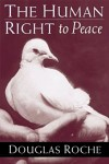 Douglas Roche_The Human Right to Peace (THE HUMAN RIGHT TO PEACE by Douglas Roche)