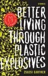 Gartner_Explosives_EDReview (BETTER LIVING THROUGH PLASTIC EXPLOSIVES by Zsuzsi Gartner)
