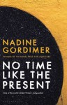 No Time Like the Present (NO TIME LIKE THE PRESENT by Nadine Gordimer ABSOLUTION by Patrick Flanery)