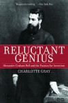 Gray_Reluctant Genius (RELUCTANT GENIUS: The Passionate Life and Inventive Mind of Alexander Graham Bell by Charlotte Gray)