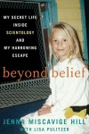 Beyond Belief (BEYOND BELIEF: My Secret Life Inside Scientology and My Harrowing Escape by Jenna Miscavige Hill)