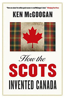 Ken McGoogan_How the Scots Invented Canada