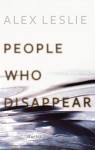 Leslie_People Who Disappear (PEOPLE WHO DISAPPEAR by Alex Leslie)