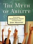 Mighton_The Myth of Ability (THE MYTH OF ABILITY: Nurturing Mathematical Talent in Every Child by John Mighton)