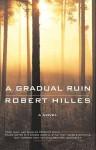 Robert Hilles_A Gradual Ruin (A GRADUAL RUIN by Robert Hilles)