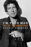 I'm Your Man (I'M YOUR MAN: The Life of Leonard Cohen by Sylvie Simmons)