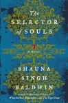Selector of Souls (THE SELECTOR OF SOULS by Shauna Singh Baldwin)