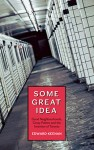 Some Great Idea (SOME GREAT IDEA: Good Neighbourhoods, Crazy Politics and the Invention of Toronto by Edward Keenan)