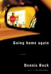 Bock GOING HOME (GOING HOME AGAIN by Dennis Bock)