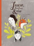 Jane,  the Fox and Me (JANE, THE FOX AND ME by Fanny Britt, Isabelle Arsenault ill.)