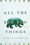 All the Broken Things KUITENBROUWER (ALL THE BROKEN THINGS by Kathryn Kuitenbrouwer)