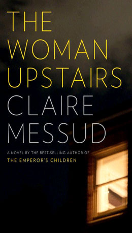 THE WOMAN UPSTAIRS Claire Messud