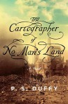 Cartographer – P S Duffy (THE CARTOGRAPHER OF NO MAN'S LAND by P. S. DUFFY)