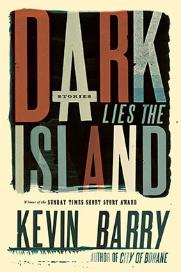 Dark Lies the Island - Kevin Barry