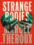 STRANGE BODIES Theroux (STRANGE BODIES by Marcel Theroux)