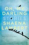 OH MY DARLING Shaena Lambert (OH, MY DARLING by Shaena Lambert)