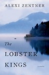 THE LOBSTER KINGS Alexi Zentner (THE LOBSTER KINGS by Alexi Zentner)