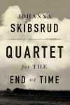 QUARTET FOR THE END OF TIME Johanna Skibsrud (QUARTET FOR THE END OF TIME by Johanna Skibsrud)