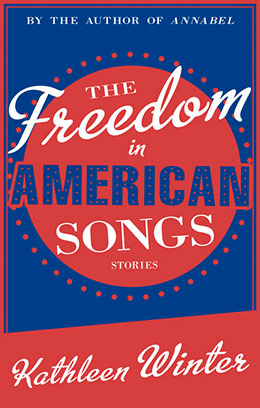 THE FREEDOM IN AMERICAN SONGS Kathleen Winter