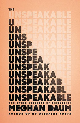UNSPEAKABLE AND OTHER SUBJECTS OF DISCUSSION Meghan Daum