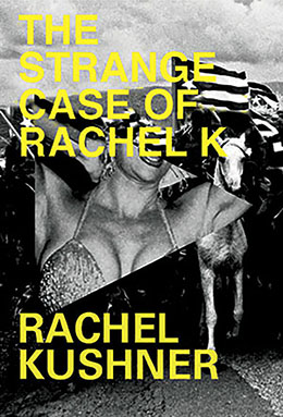 THE STRANGE CASE OF RACHEL K Rachel Kushner