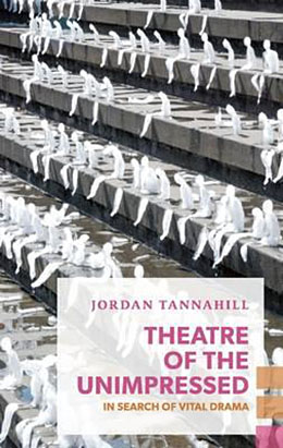 THEATRE OF THE UNIMPRESSED by Jordan Tannahill