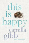 THIS IS HAPPY by Camilla Gibb (THIS IS HAPPY by Camilla Gibb)