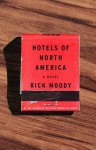 THE HOTELS OF NORTH AMERICA Rick Moody (THE HOTELS OF NORTH AMERICA by Rick Moody)