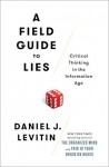 Field Guide to Lies – Daniel Levitin (A Field Guide to Lies by Daniel J. Levitin)