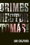 Crimes of Hector Tomas (THE CRIMES OF HECTOR TOMÁS by Ian Colford)