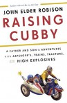 Raising Cubby (RAISING CUBBY: A Father and Son's Adventures with Asperger's, Trains, Tractors and High Explosives by John Elder Robison)