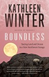 BOUNDLESS Kathleen Winter (BOUNDLESS: Tracing Land and Dream in a New Northwest Passage by Kathleen Winter)