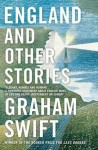 ENGLAND AND OTHER STORIES by Graham Swift (ENGLAND AND OTHER STORIES by Graham Swift)